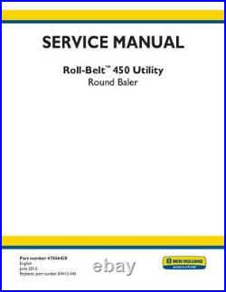 New Holland Complete Roll-belt 450 Utility Round Baler Service Manual